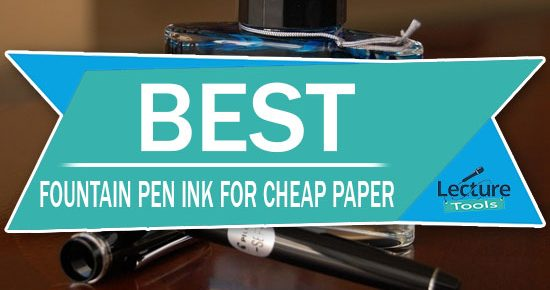 Best Fountain Pen Ink For Cheap Paper