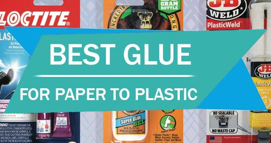 Best Glue For Paper To Plastic